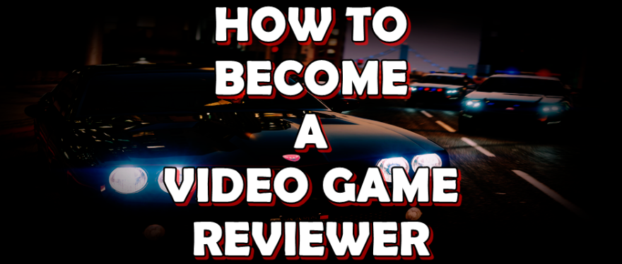 How to Become a Video Game Reviewer