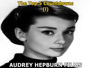 Top 5 Audrey Hepburn Films