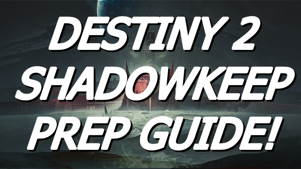 Destiny 2 Shadowkeep Prep Guide