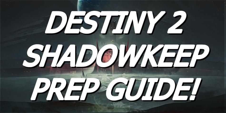 Destiny 2 Shadowkeep Prep Guide