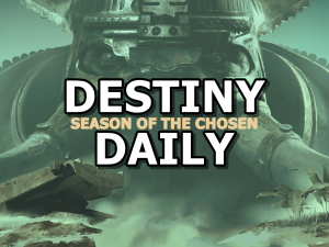 Destiny Daily Season of Chosen